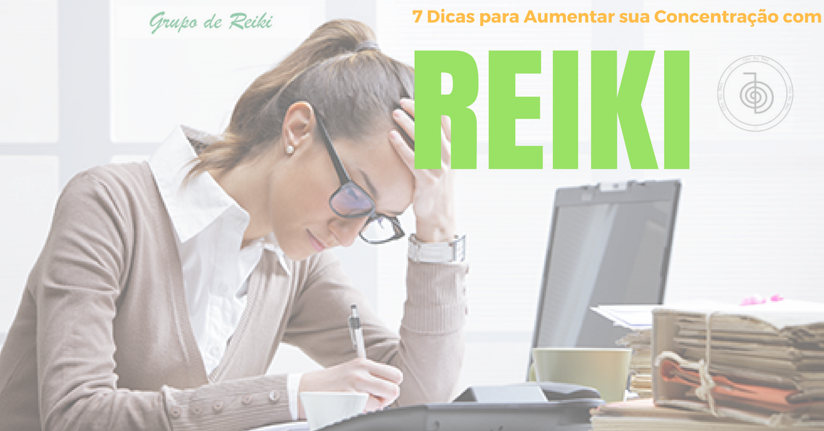 7 dicas para aumentar sua concentração no Reiki