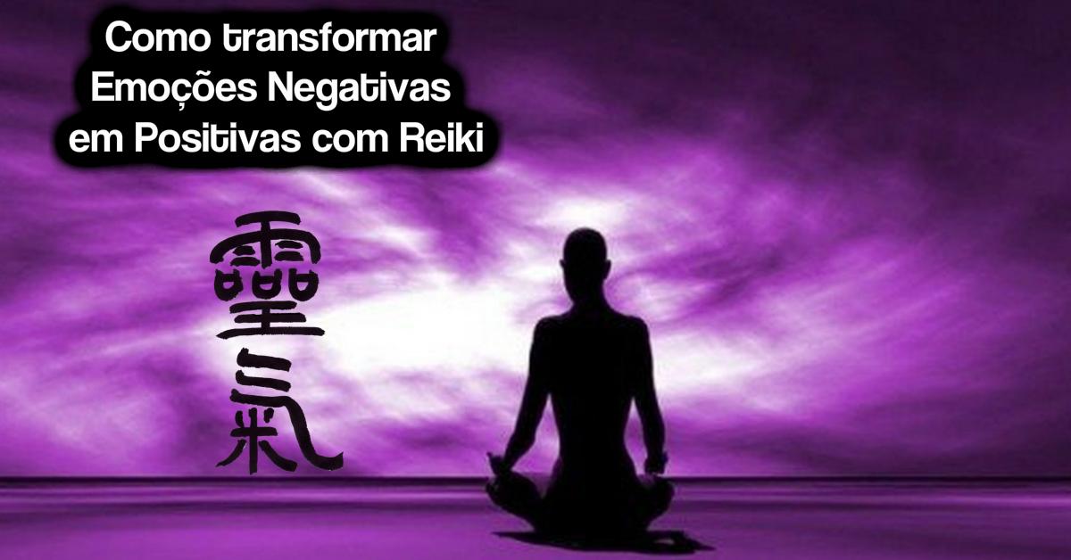Como transformar emoções negativas em positivas com Reiki